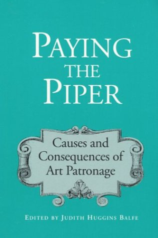 Paying the Piper: CAUSES AND CONSEQUENCES OF ART PATRONAGE