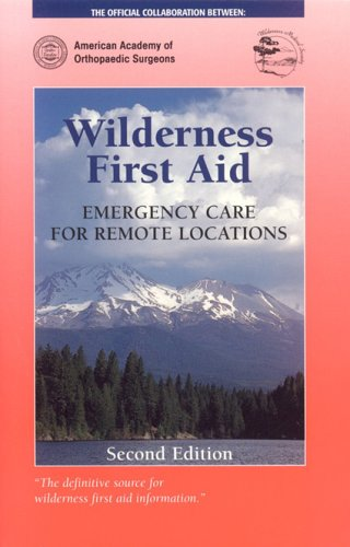 Wilderness First Aid: Emergency Care For Remote Locations (American Academy Of Orthopaedic Surgeons)