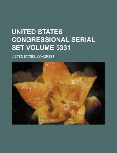 United States congressional serial set Volume 5331