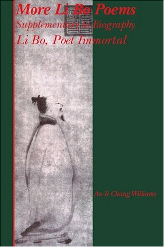 More Li Bo Poems: Supplementary to Biography Li Bo - Poet Immortal