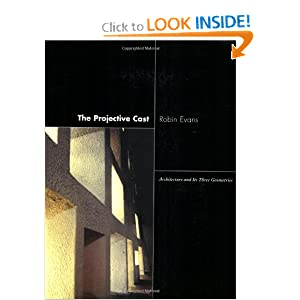The Projective Cast: Architecture and Its Three Geometries Robin Evans