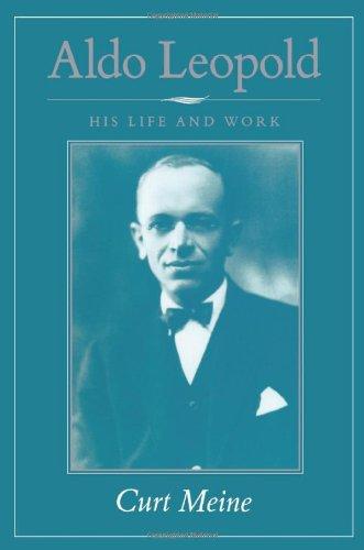 Aldo Leopold: His Life and Work