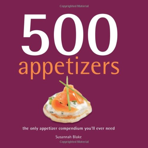 500 Appetizers: The Only Appetizer Compendium You'll Ever Need (500 Cooking (Sellers)) by Susannah Blake