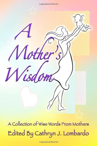 A Mother's Wisdom: A Collection of Wise Words from Mothers