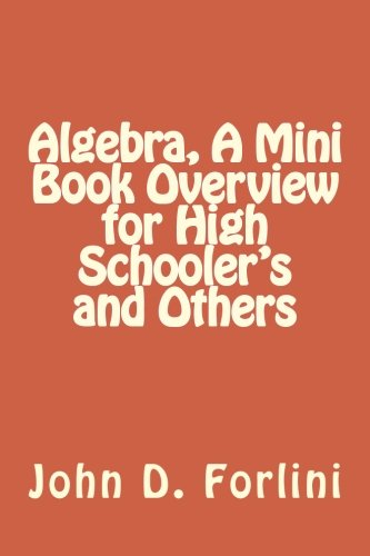 Algebra, A Mini Book Overview for High Schooler's and Others (Mini Book Series)