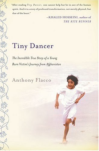 Tiny Dancer: The Incredible True Story of a Young Burn Victim's Journey from Afghanistan, Anthony Flacco