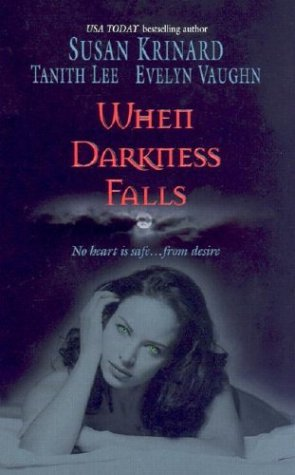 When Darkness Falls, SUSAN KRINARD, TANITH LEE, EVELYN VAUGHN