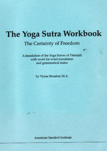 The Yoga Sutra Workbook, The Certainty of Freedom, Vyaas Houston