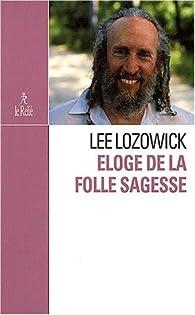Eloge de la folle sagesse par Lee Lozowick