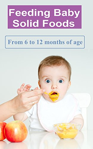Baby Food : The Ultamte Guide to Start Feeding baby Solid Food & Recipes To Start with by Dina Lim