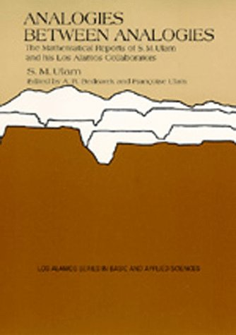Analogies Between Analogies: The Mathematical Reports of S.M. Ulam and his Los Alamos Collaborators (Los Alamos Series in Basic and Applied Sciences) PDF