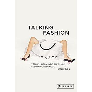 Talking Fashion: Von Helmut Lang bis Raf Simons: Gespräche über Mode