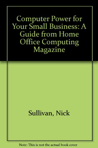 Computer Power for Your Small Business: A Guide from Home Office Computing Magazine