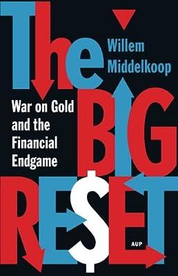 The Big Reset: War on Gold and the Financial Endgame de Willem Middelkoop