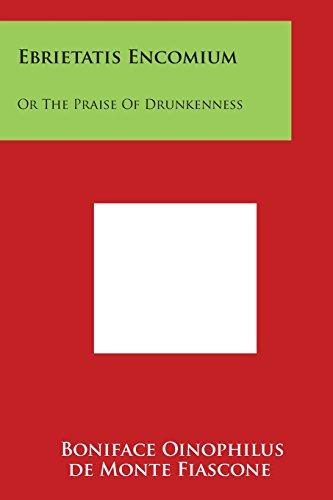 Ebrietatis Encomium: Or The Praise Of Drunkenness PDF