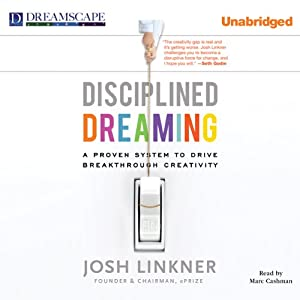 Disciplined Dreaming: A Proven System to Drive Breakthrough Creativity | [Josh Linkner]