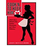 img - for [ COOK'N TO KEEP HIM: MAKE YOUR RELATIONSHIP SWEETER, PASSIONATE AND MORE DELICIOUS ] By Brown, Cheryl Mayfield ( Author) 2004 [ Paperback ] book / textbook / text book