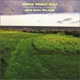 Ease Down the Road ~ Bonnie Prince Billy