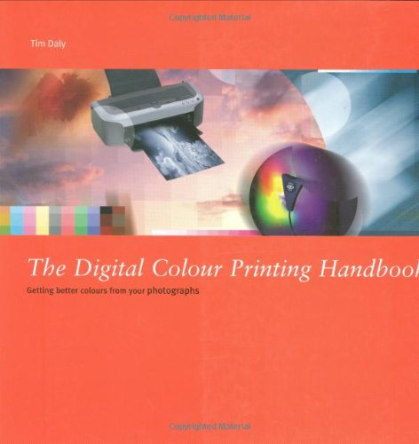 The Digital Colour Printing Handbook: Getting Better Colour From Your Photographs