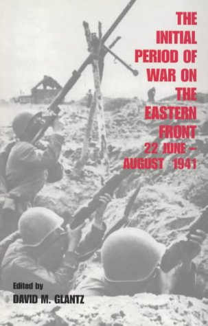 The Initial Period of War on the Eastern Front, 22 June - August 1941: Proceedings Fo the Fourth Art of War Symposium, G