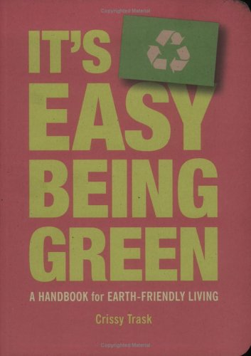 Its Easy Being Green : A Handbook for Earth-friendly Living, CRISSY TRASK