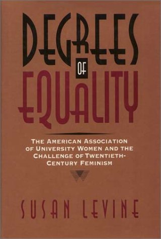 Degrees of Equality: The American Association of University Women and the Challenge of Twentieth-Century Feminism (Critical Perspectives On The P)