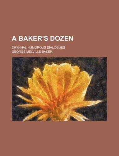 A baker's dozen; Original humorous dialogues