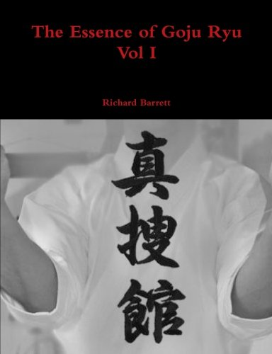 The Essence of Goju Ryu - Vol I (Volume 1)