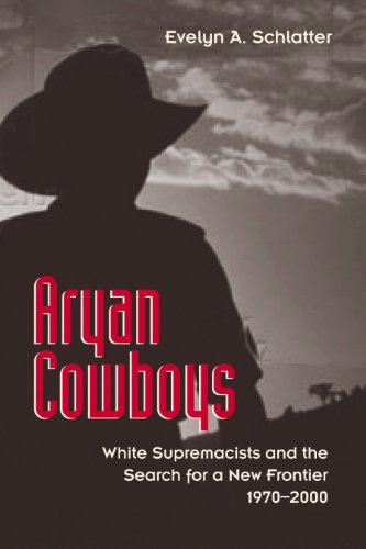 Aryan Cowboys: White Supremacists and the Search for a New Frontier, 1970-2000 PDF