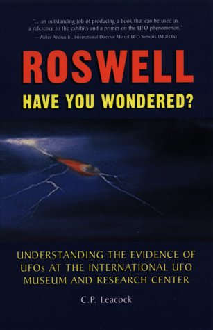 Roswell: Have You Wondered? : Understanding the Evidence of Ufos at the International Ufo Museum and Research Center