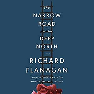 The Narrow Road to the Deep North (       UNABRIDGED) by Richard Flanagan Narrated by David Atlas