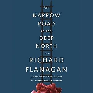 The Narrow Road to the Deep North (       UNABRIDGED) by Richard Flanagan Narrated by David Atlas