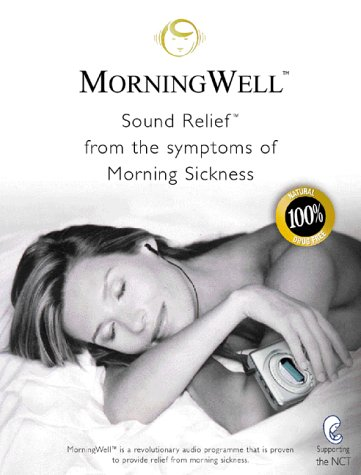 Morning Well: Sound Relief from the Symptoms of Morning Sickness