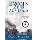 img - for [ { LINCOLN AND HIS ADMIRALS: ABRAHAM LINCOLN, THE U.S. NAVY, AND THE CIVIL WAR[ LINCOLN AND HIS ADMIRALS: ABRAHAM LINCOLN, THE U.S. NAVY, AND THE CIVIL WAR ] BY SYMONDS, CRAIG L. ( AUTHOR )OCT-15-2010 PAPERBACK } ] by Symonds, Craig L. (AUTHOR) Oct-15-2010 [ Paperback ] book / textbook / text book