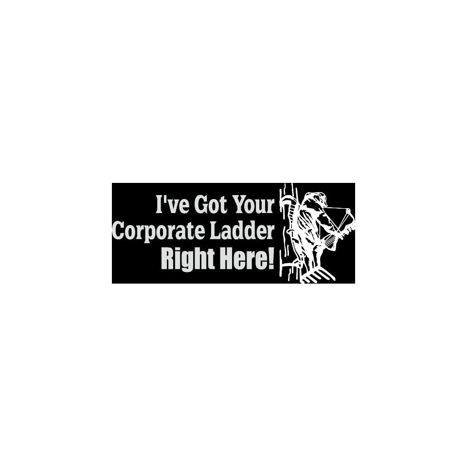 HNT5 (52) 8 white vinyl decal IVE GOT YOUR CORPORATE LADDER RIGHT HERE die cut decal sticker