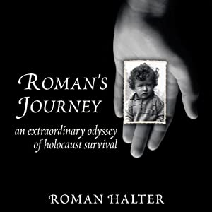 Roman's Journey: An Extraordinary Odyssey of Holocaust Survival | [Roman Halter]