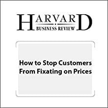 How to Stop Customers from Fixating on Price (Harvard Business Review) (       UNABRIDGED) by Marco Bertini, Luc Wathieu Narrated by Todd Mundt