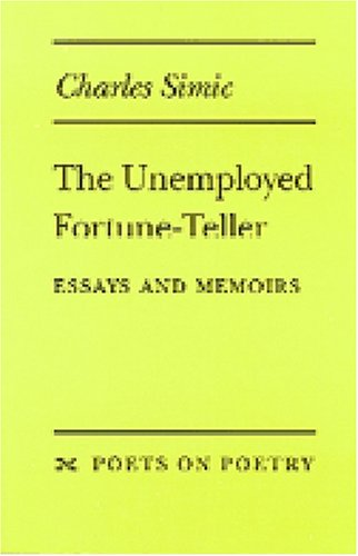 The Unemployed Fortune-teller: Essays and Memoirs (Poets on Poetry)