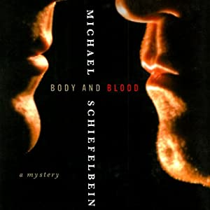 Body and Blood: A Mystery | [Michael Schiefelbein]