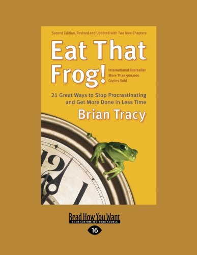 Eat That Frog!: 21 Great Ways to Stop Procrastinating and Get More Done in Less Time (Easyread Large Edition)