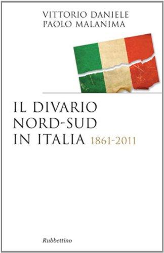 Il divario Nord-Sud in Italia: 1861-2011 (Saggi)
