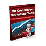 """90 Kostenlose Marketing-Tools... die Ihnen die Arbeit enorm erleichtern!von """"Gerlinde Tratz"""""""