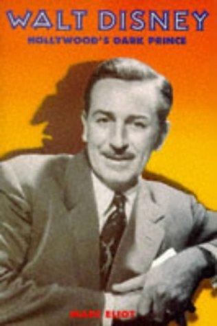 Walt Disney: Hollywood's Dark Prince - A Biography