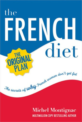 French Diet : The Secrets of Why French Women Dont Get Fat, MICHEL MONTIGNAC