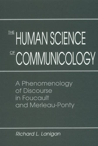 The Human Science of Communicology: A Phenomenology of Discourse in Foucault and Merleau-Ponty