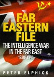 Far Eastern File: Intelligence War in the Far East, 1930-45
