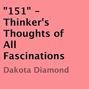 '151': Thinker's Thoughts of All Fascinations | [Dakota Diamond]