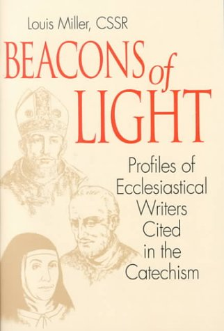 Beacons of Light: Profiles of Ecclesiastical Writers Cited in the Catechism, LOUIS G. MILLER
