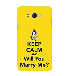 Will You Marry Me Keep Calm 3D Hard Polycarbonate Designer Back Case Cover for Samsung Galaxy On7 :: Samsung Galaxy On 7 G600FY