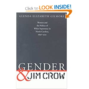 Gender and Jim Crow: Women and the Politics of White Supremacy in North Carolina, 1896-1920 (Gender and... by Glenda Elizabeth Gilmore